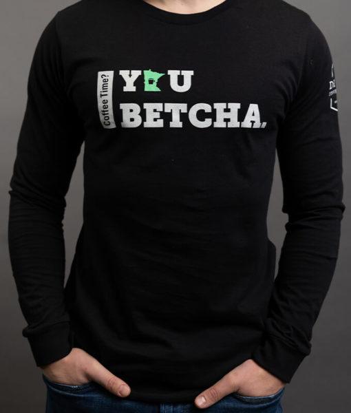 You Betcha Long Sleeve Shirt