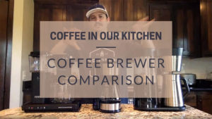 Coffee in Our Kitchen Coffee Brewer Comparison